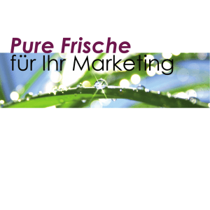Pure Frische für Ihr Marketing