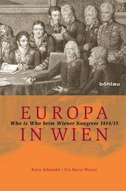 Europa in Wien. Who is Who beim Wiener Kongress 1814/15